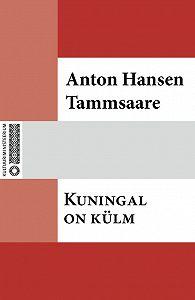 Anton Tammsaare - Kuningal on külm
