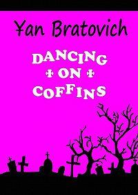 Yan Bratovich -Dancing on Coffins. Black comedy