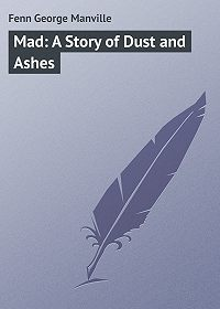 George Fenn -Mad: A Story of Dust and Ashes