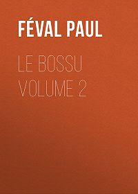 Paul Féval -Le Bossu Volume 2