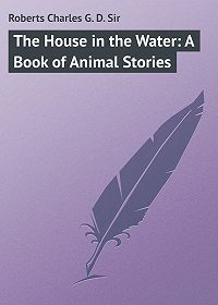 Charles Roberts -The House in the Water: A Book of Animal Stories
