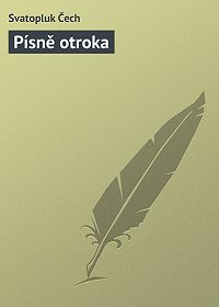 Svatopluk Čech -Písně otroka