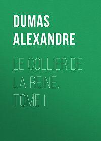 Alexandre Dumas -Le Collier de la Reine, Tome I