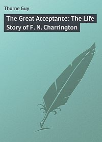 Guy Thorne -The Great Acceptance: The Life Story of F. N. Charrington