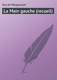 Guy de Maupassant, Guy Maupassant - La Main gauche (recueil)