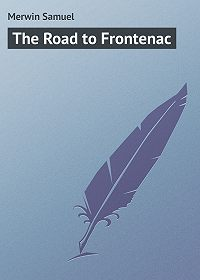 Samuel Merwin -The Road to Frontenac