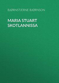 Bjørnstjerne Bjørnson -Maria Stuart Skotlannissa