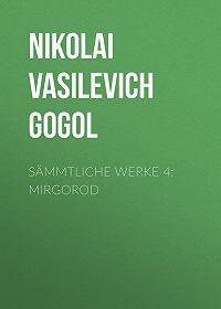 Nikolai Gogol -Sämmtliche Werke 4: Mirgorod