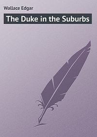 Edgar Wallace -The Duke in the Suburbs