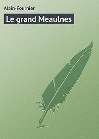 Alain-Fournier  - Le grand Meaulnes