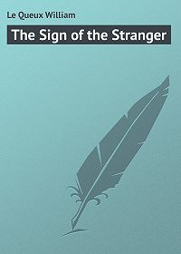 William Le Queux -The Sign of the Stranger