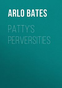 Arlo Bates -Patty's Perversities