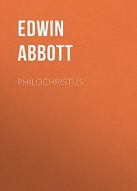 Edwin Abbott -Philochristus