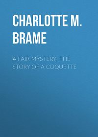 Charlotte M. Brame -A Fair Mystery: The Story of a Coquette