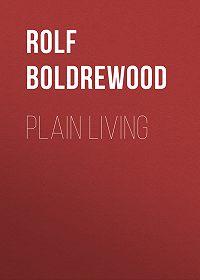 Rolf Boldrewood -Plain Living