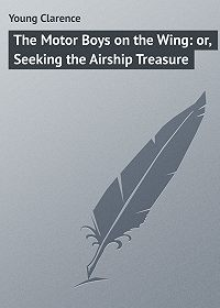 Clarence Young -The Motor Boys on the Wing: or, Seeking the Airship Treasure