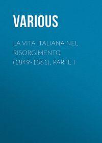 Various -La vita Italiana nel Risorgimento (1849-1861), parte I