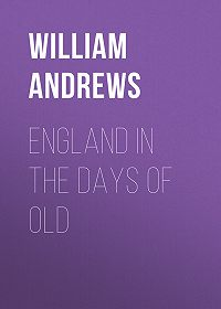 William Andrews -England in the Days of Old