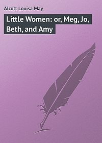 Louisa Alcott -Little Women: or, Meg, Jo, Beth, and Amy