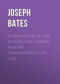 Joseph Bates -A Vindication of the Seventh-Day Sabbath and the Commandments of God