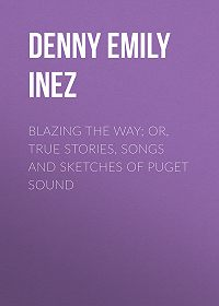 Emily Denny -Blazing the Way; Or, True Stories, Songs and Sketches of Puget Sound