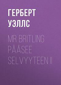 Герберт Уэллс -Mr Britling pääsee selvyyteen II