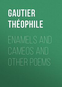 Théophile Gautier -Enamels and Cameos and other Poems