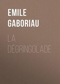 Emile Gaboriau -La dégringolade