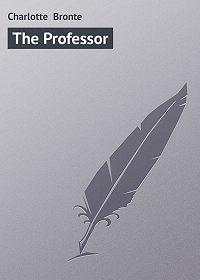 Charlotte Bronte -The Professor