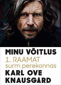 Karl Ove Knausgard -Minu võitlus. 1. raamat. Surm perekonnas