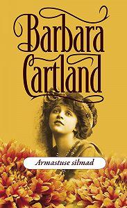 Barbara Cartland -Armastuse silmad