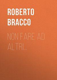 Roberto Bracco -Non fare ad altri…