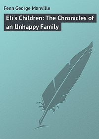 George Fenn -Eli's Children: The Chronicles of an Unhappy Family