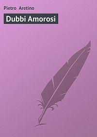 Pietro Aretino - Dubbi Amorosi