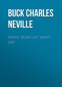 Charles Buck -When 'Bear Cat' Went Dry