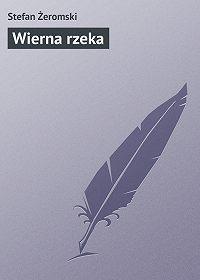 Stefan Żeromski -Wierna rzeka