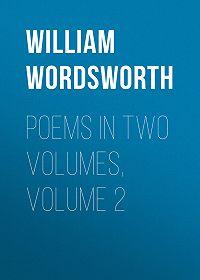 William Wordsworth -Poems in Two Volumes, Volume 2