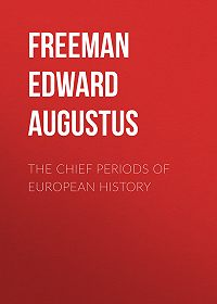 Edward Freeman -The Chief Periods of European History