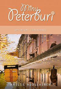 Mailis Hudilainen -Minu Peterburi. Optimismi lühikursus