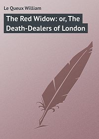 William Le Queux -The Red Widow: or, The Death-Dealers of London