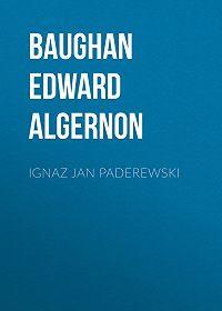 Edward Baughan -Ignaz Jan Paderewski