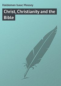 Isaac Haldeman -Christ, Christianity and the Bible