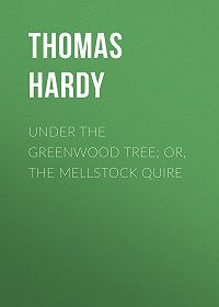 Thomas Hardy -Under the Greenwood Tree; Or, The Mellstock Quire