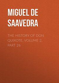 Miguel Cervantes -The History of Don Quixote, Volume 2, Part 26