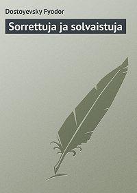 Fyodor Dostoyevsky -Sorrettuja ja solvaistuja