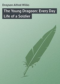 Alfred Drayson -The Young Dragoon: Every Day Life of a Soldier