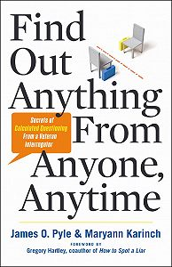Pyle James -Find Out Anything From Anyone, Anytime: Secrets of Calculated Questioning From a Veteran Interrogator