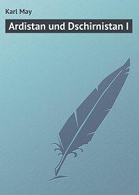 Karl May -Ardistan und Dschirnistan I