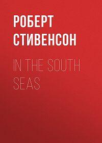 Роберт Льюис Стивенсон -In the South Seas
