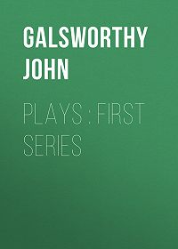 John Galsworthy -Plays : First Series